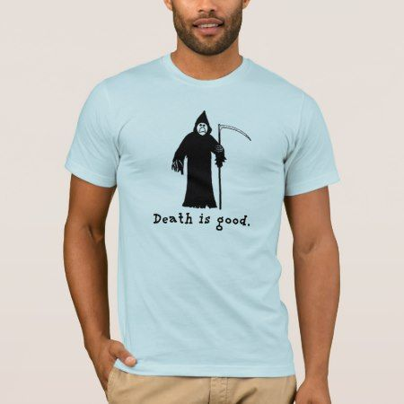 Death is Good T-Shirt - click/tap to personalize and buy