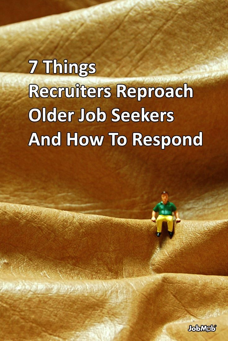 ideas about job seekers job search interview 7 things recruiters reproach older job seekers and how to respond jobmob