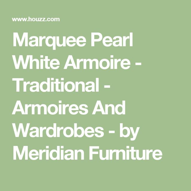 Marquee Pearl White Armoire - Traditional - Armoires And Wardrobes - by Meridian Furniture