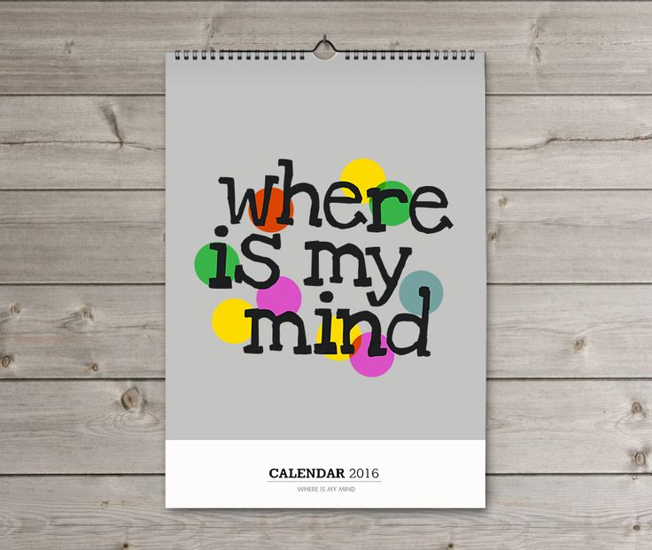 http://www.redbubble.com/people/pharmacybee/calendars/19808280-where-is-my-mind Where is my mind Calendar.   Each month features one of our favorite quotes that may bring you joy every new day of 2016!