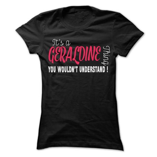 Its a GERALDINE thing you wouldnt understand !!! - #shower gift #hostess gift. CHEAP PRICE => https://www.sunfrog.com/Names/Its-a-GERALDINE-thing-you-wouldnt-understand--29952618-Guys.html?68278
