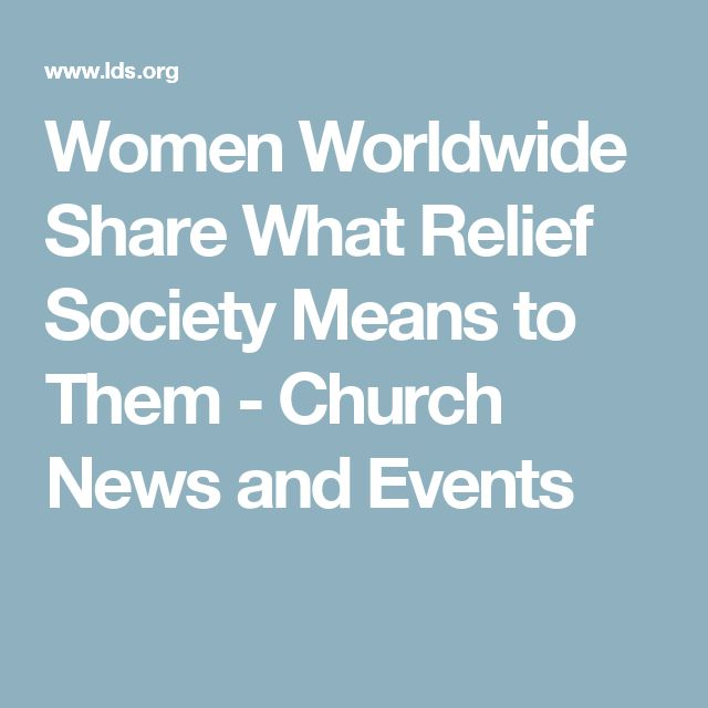 Women Worldwide Share What Relief Society Means to Them - Church News and Events