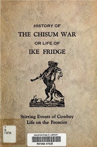 History of the Chisum War or Life of Ike Fridge (Original Illustrations) (Western Cowboy Classics) by Ike Fridge. $2.99. Publisher: Electra, TX: Smith, 1927 (May 19, 2012). 82 pages