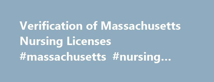 Verification of Massachusetts Nursing Licenses #massachusetts #nursing #license http://attorney.nef2.com/verification-of-massachusetts-nursing-licenses-massachusetts-nursing-license/  # Verification of Massachusetts Nursing Licenses Online VerificationYou can search for a licensed profession using specific types of information, such as license number, or personal information. To search the license database. enter the appropriate information in any one of the specific fields, then execute the…