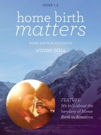Issue 1.2 Home Birth Matters - free online magazine about home birth in Aotearoa New Zealand