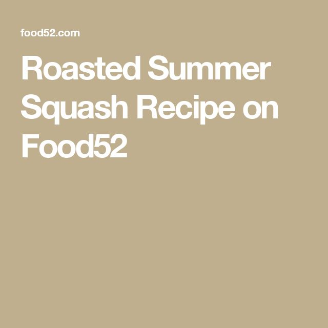 Roasted Summer Squash Recipe on Food52