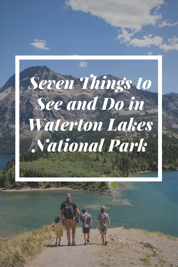 Seven Things to See and Do in Waterton Lakes National Park in Alberta, Canada