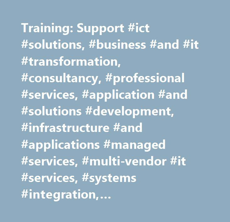 Training: Support #ict #solutions, #business #and #it #transformation, #consultancy, #professional #services, #application #and #solutions #development, #infrastructure #and #applications #managed #services, #multi-vendor #it #services, #systems #integration, #communications #solutions, #data #networking, #unified #communications #and #collaboration, #biometrics, #digital #signage, #display #solutions…