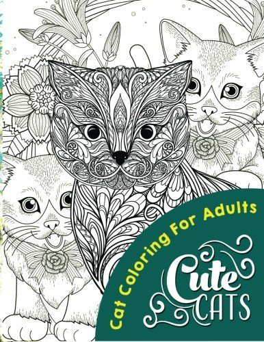 Cute Cats Adult Coloring Books Volume 1 By Cat Colori