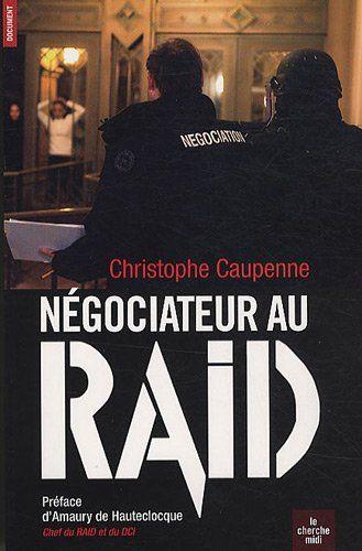 Négociateur au RAID de Christophe Caupenne http://www.amazon.fr/dp/2749112354/ref=cm_sw_r_pi_dp_IZggvb0YR35N3