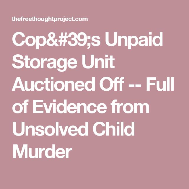 Cop's Unpaid Storage Unit Auctioned Off -- Full of Evidence from Unsolved Child Murder