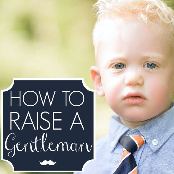 How to Raise a Gentleman » hmmm. . .good advice but both parents have to be onboard
