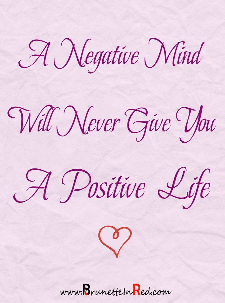 ~A Negative Mind Will Never Give You a Positive |Life~ www.brunetteinred.com   ... #quotes #inspiration |quote |inspiration