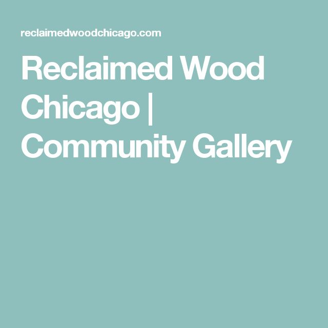 Reclaimed Wood Chicago | Community Gallery