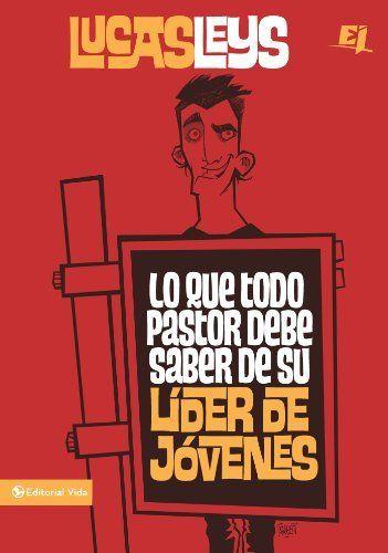Lo que todo pastor debe saber de su líder de jóvenes (Especialidades Juveniles) (Spanish Edition) by Lucas Leys, http://www.amazon.com/dp/B007BEG3FE/ref=cm_sw_r_pi_dp_R38gtb1AF71HD