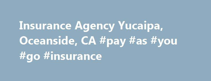 Insurance Agency Yucaipa, Oceanside, CA #pay #as #you #go #insurance http://remmont.com/insurance-agency-yucaipa-oceanside-ca-pay-as-you-go-insurance/  #car insurance agency #Auto With Holt Insurance Services on your side, you ll always find the perfect auto insurance policy for your specific situation. Home Ensure that your home and possessions have complete protection when you turn to our qualified team for renters and homeowners insurance policies. Who We Are Holt Insurance Services, with…