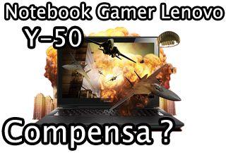 notebook gamer lenovo y-50 compensa, vale a pena, é bom, avaliação, review, analise, ficha tecnica, comprar, benchmark, teste, gameplay