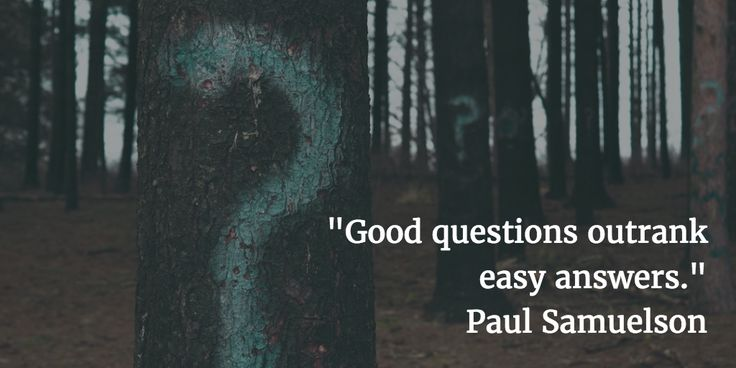 """""""Good questions outrank easy answers."""" — Paul Samuelson"""