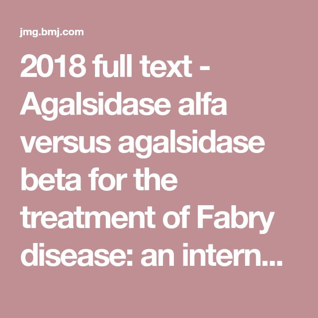 2018 full text - Agalsidase alfa versus agalsidase beta for the treatment of Fabry disease: an international cohort study | Journal of Medical Genetics