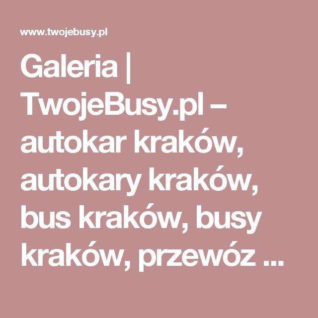 Galeria     TwojeBusy.pl – autokar kraków, autokary kraków, bus kraków, busy kraków, przewóz osób kraków, wynajem autokarów kraków, wynajem busów kraków