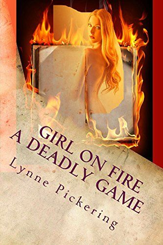 GIRL ON FIRE: A Deadly Game (Dangerous Games Book 1) by Lynne Pickering http://www.amazon.com/dp/B00Y14ZJGG/ref=cm_sw_r_pi_dp_-foJvb03PCGYJ