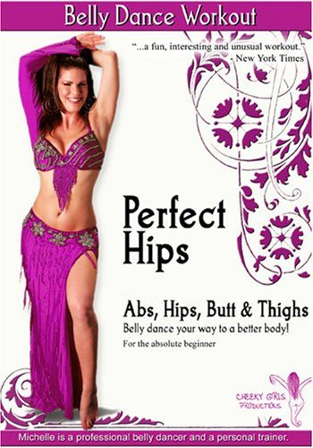 Perfect Hips Belly Dance Workout: Abs, Hips, Butt & Thighs