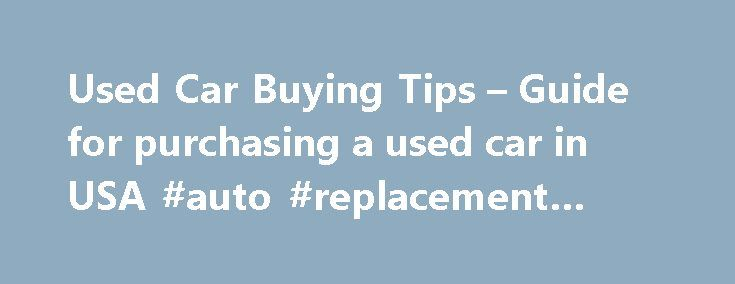 Used Car Buying Tips – Guide for purchasing a used car in USA #auto #replacement #parts http://auto.remmont.com/used-car-buying-tips-guide-for-purchasing-a-used-car-in-usa-auto-replacement-parts/  #buy used car # Printer Friendly Send to Friend Used Car Buying Tips If you can't get a loan or prefer not to make installment payments purchasing a used car outright may be a good option. However, when buying a used car, you have to be much more careful than when you buy a new [...]Read More...The…