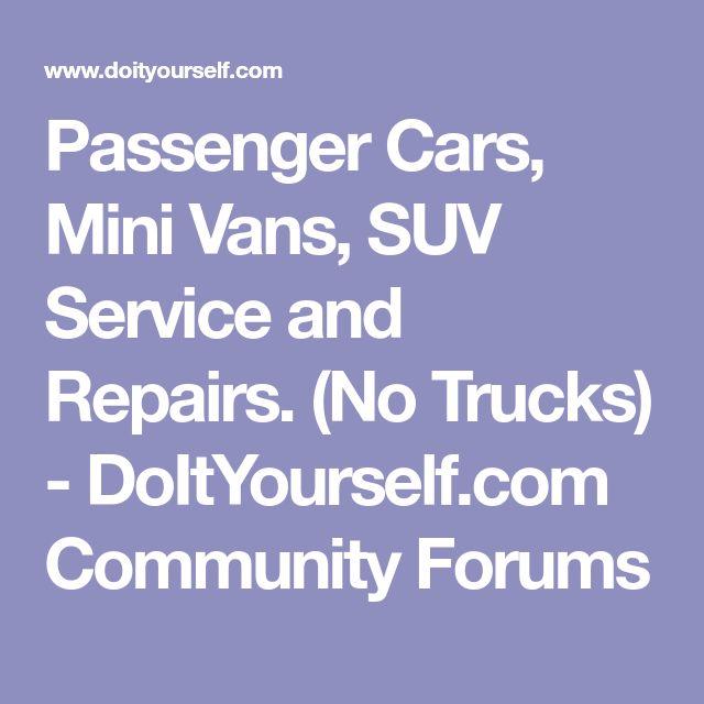 Passenger Cars,  Mini Vans, SUV Service and Repairs. (No Trucks) - DoItYourself.com Community Forums
