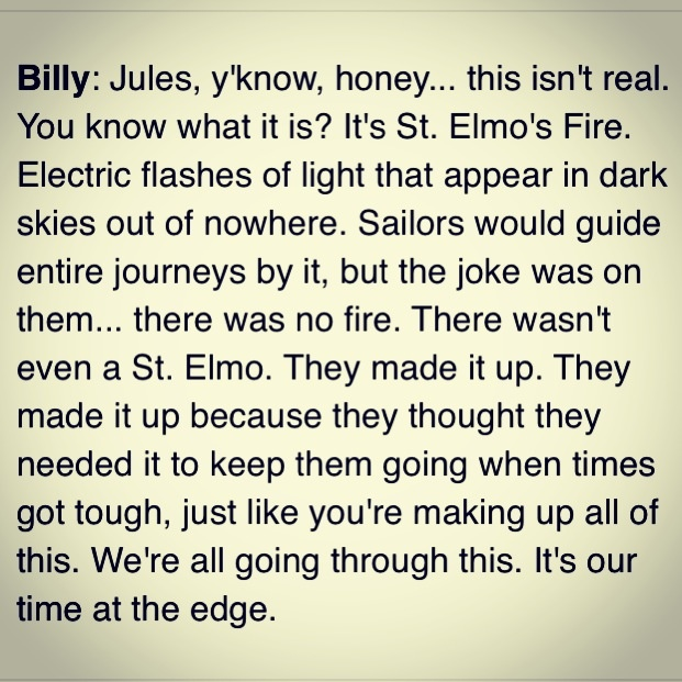 your 20s in a nutshell. St Elmo's Fire.