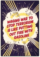 Anti War - Waging War To Stop Terrorism Is Like Putting Out Fire With Gasoline Magnet