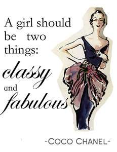 A girl should be two things ------------ classy and fabulous - coco chanel 1937