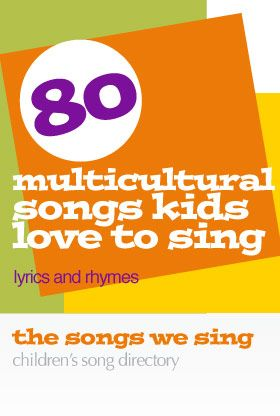 80 Multicultural Songs Kids Love to Sing | Lyrics and Rhymes - https://thesongswesing.wordpress.com/2009/03/16/multicultural-songs-kids-love-to-sing-lyrics/