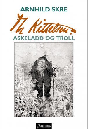 Arnhild Skre Th. Kittelsen. Askeladd og troll. Utgitt i 2015.