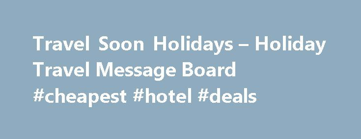 Travel Soon Holidays – Holiday Travel Message Board #cheapest #hotel #deals http://remmont.com/travel-soon-holidays-holiday-travel-message-board-cheapest-hotel-deals/  #travel soon # Hi I bookes an all-inclusive Holiday with Travelsoon on the Internet – On arrival in Cyprus Papos we were take to Eleni Holiday Village, and the duty manger told us we were not on his guest list? He said they do it all the time. He took our accommodation voucher and rang the number on the voucher, after half an…