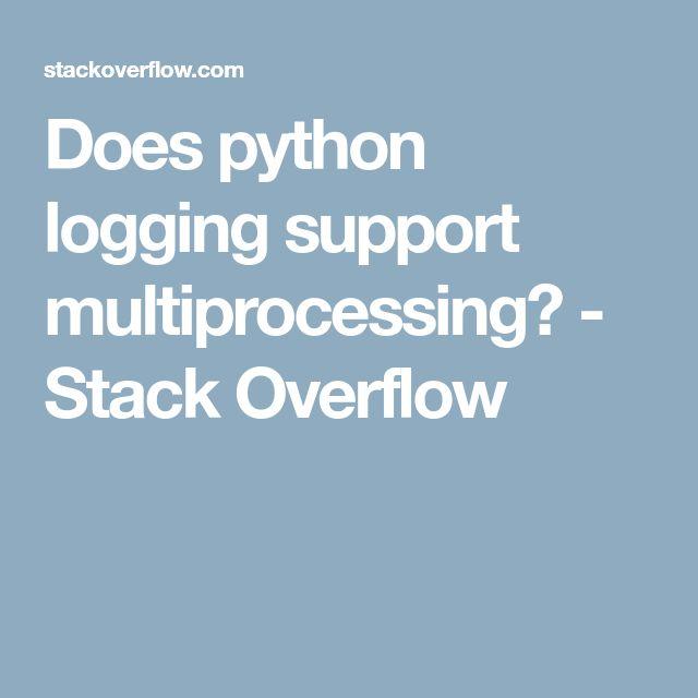 Does python logging support multiprocessing? - Stack Overflow