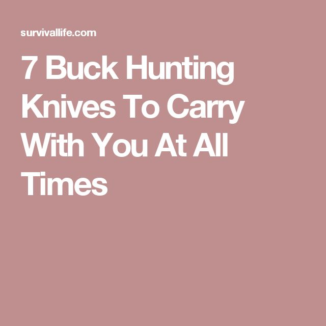 7 Buck Hunting Knives To Carry With You At All Times