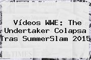 http://tecnoautos.com/wp-content/uploads/imagenes/tendencias/thumbs/videos-wwe-the-undertaker-colapsa-tras-summerslam-2015.jpg SummerSlam 2015. Vídeos WWE: The Undertaker colapsa tras SummerSlam 2015, Enlaces, Imágenes, Videos y Tweets - http://tecnoautos.com/actualidad/summerslam-2015-videos-wwe-the-undertaker-colapsa-tras-summerslam-2015/