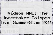 http://tecnoautos.com/wp-content/uploads/imagenes/tendencias/thumbs/videos-wwe-the-undertaker-colapsa-tras-summerslam-2015.jpg SummerSlam 2015. Vídeos WWE: The Undertaker colapsa tras SummerSlam 2015, Enlaces, Imágenes, Videos y Tweets - http://tecnoautos.com/actualidad/summerslam-2015-videos-wwe-the-undertaker-colapsa-tras-summerslam-2015/