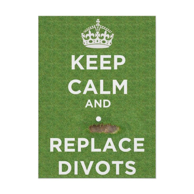 Keep Calm And Replace Divots - Golf Poster.  http://www.zazzle.com/keep_calm_and_replace_divots_golf_poster-228899403311364866 #golf #poster #humor #humour #KeepCalm #sport