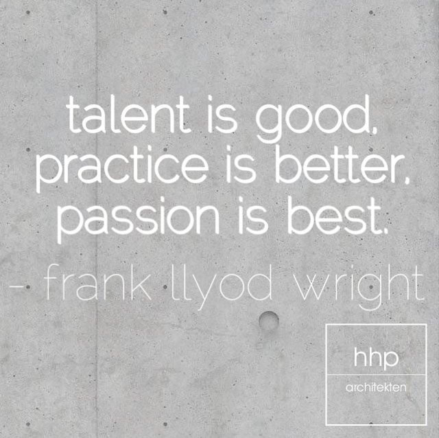 Talent is good. Practice is better. Passion is best
