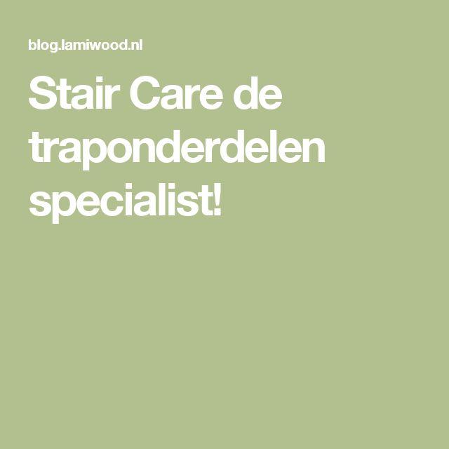 Stair Care de traponderdelen specialist!