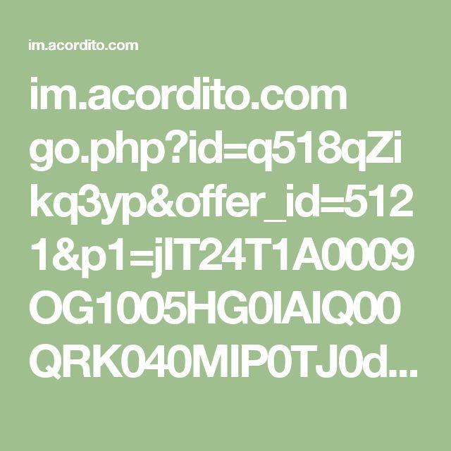 im.acordito.com go.php?id=q518qZikq3yp&offer_id=5121&p1=jIT24T1A0009OG1005HG0IAIQ00QRK040MIP0TJ0d02G01VB00QRK00