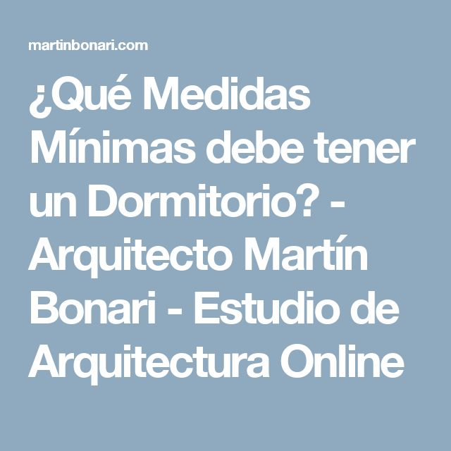 ¿Qué Medidas Mínimas debe tener un Dormitorio? - Arquitecto Martín Bonari - Estudio de Arquitectura Online
