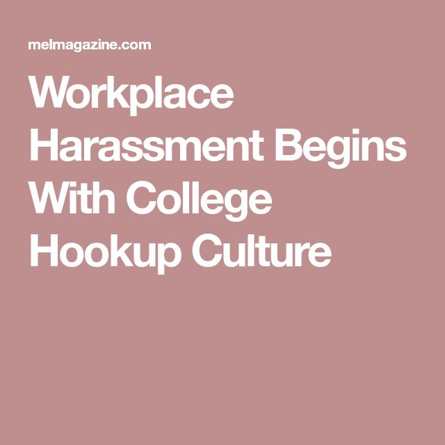 Workplace Harassment Begins With College Hookup Culture