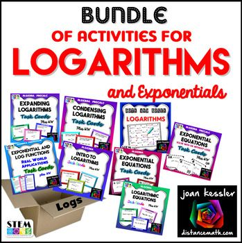 This bundle of Lessons  and Activities on the Properties of Logarithms is designed for Algebra 2, PreCalculus, and College Algebra students.  Included are seven resources with over 200 Task Cards, and 12 Worksheets, Games, Quizzes and HW assignments.  Included Resources:  Introduction to Logarithms Condensing Logarithms Expanding Logarithms  Logarithmic Equations Applications to Exponential and Logarithmic Functions  Exponential Equations  - No logs Exponential Equations  with LogsPlease…