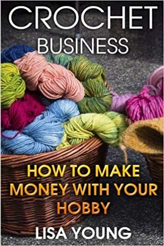 Crochet Business How To Make Money With Your Hobby Crochet