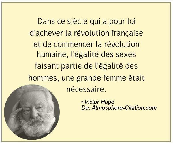 Dans ce siècle qui a pour loi d'achever la révolution française et de commencer la révolution humaine, l'égalité des sexes faisant partie de l'égalité des hommes, une grande femme était nécessaire.  Trouvez encore plus de citations et de dictons sur: http://www.atmosphere-citation.com/populaires/dans-ce-siecle-qui-a-pour-loi-dachever-la-revolution-francaise-et-de-commencer-la-revolution-humaine-legalite-des-sexes-faisant-partie-de-legalite-des-hommes-une-grande-fem