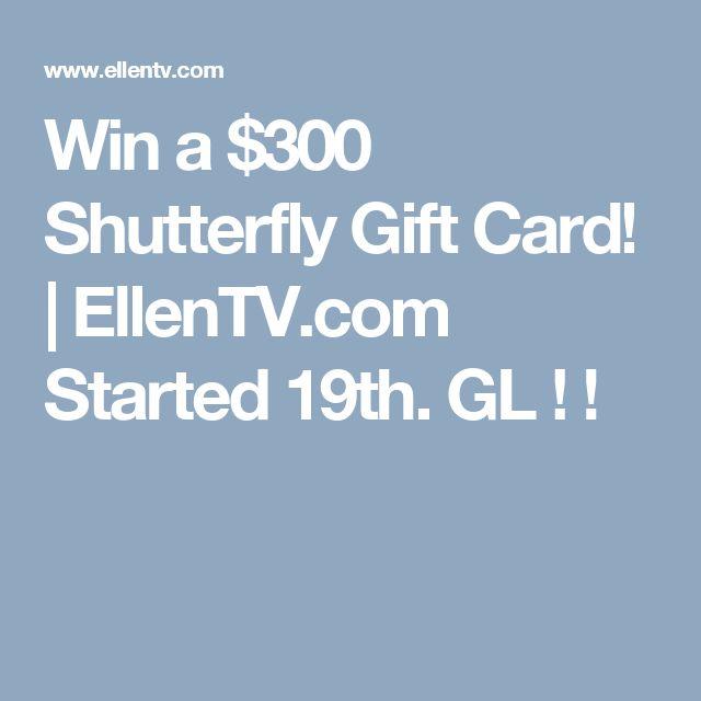 Win a $300 Shutterfly Gift Card! | EllenTV.com Started 19th. GL ! !