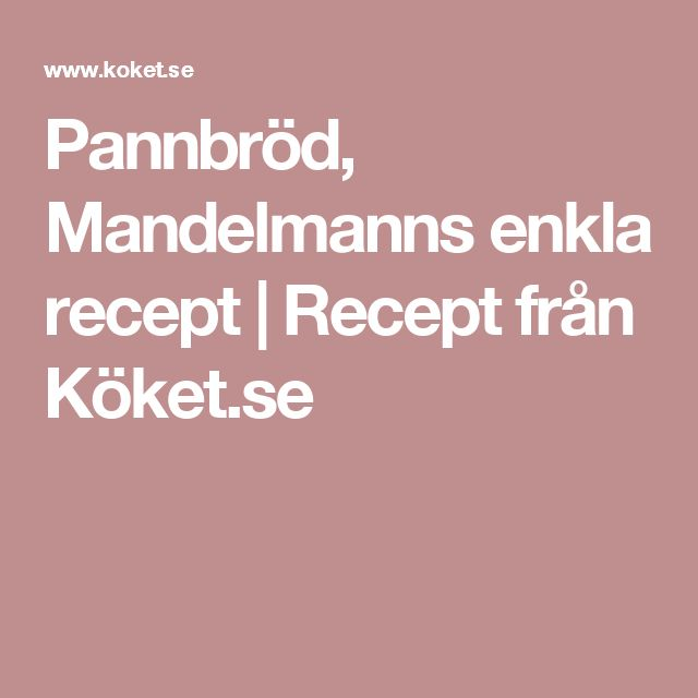 Pannbröd, Mandelmanns enkla recept | Recept från Köket.se