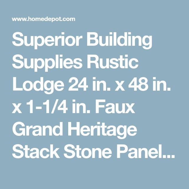 Superior Building Supplies Rustic Lodge 24 in. x 48 in. x 1-1/4 in. Faux Grand Heritage Stack Stone Panel-HD-COL2448-RL - The Home Depot